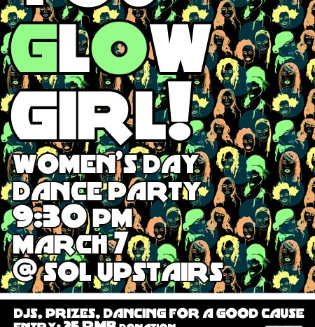 YOU GLOW GIRL! | Women's Day Dance Party @ SOL UPSTAIRS